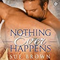 Nothing Ever Happens (       UNABRIDGED) by Sue Brown Narrated by Paul Morey