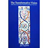 The Transformative Vision: Reflections on the Nature and History of Human Expression (0963175009) by Arguelles, Jose