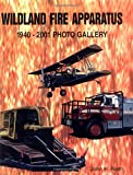 img - for Wildland Fire Apparatus: 1940-2001 Photo Gallery by John Rieth (2001-11-09) book / textbook / text book