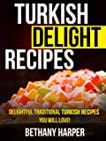 Turkish Delight Recipes - Delightful Traditional Turkish Recipes You will Love!