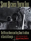 img - for Shout Because You're Free: The African American Ring Shout Tradition in Coastal Georgia book / textbook / text book