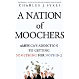 A Nation of Moochers: America's Addiction to Getting Something for Nothing ~ Charles J. Sykes