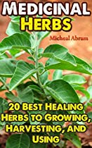 Medicinal Herbs: 20 Best Healing Herbs To Growing, Harvesting, And Using: (alternative Medicine, Herbal Medicine, Herbs, Homeopathy, Herbs For Hormonal ... Medicinal Plants, Herbs For Weight Loss,)
