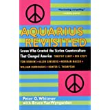 Aquarius Revisited: Seven Who Created The Sixties Counterculture That Changed America ~ Peter O. Whitmer