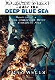 Black Man Under the Deep Blue Sea: Memoirs of a Black Commercial Diver in Southeast Asia (1424174228) by Wells, Tony