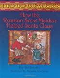 How The Russian Snow Maiden Helped Santa Claus [Hardcover]