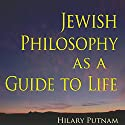 Jewish Philosophy as a Guide to Life: Rosenzweig, Buber, Levinas, Wittgenstein (The Helen and Martin Schwartz Lectures in Jewish Studies) (       UNABRIDGED) by Hilary Putnam Narrated by Dan Lenard