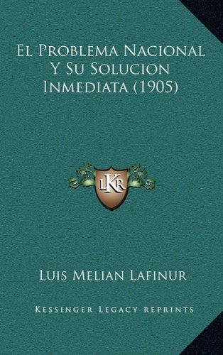 El Problema Nacional y Su Solucion Inmediata (1905)