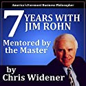 7 Years with Jim Rohn: Mentored by a Master (       UNABRIDGED) by Chris Widener Narrated by Chris Widener