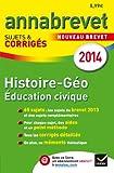 Annales Annabrevet 2014 Histoire-Géographie Éducation civique: Sujets et corrigés du brevet - 3e