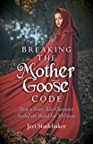 Breaking the Mother Goose Code: How a Fairy-Tale Character Fooled the World for 300 Years