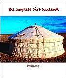 The Complete Yurt Handbook (1899233083) by King, Paul
