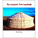 The Complete Yurt Handbookby Paul King
