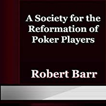 A Society for the Reformation of Poker (       UNABRIDGED) by Robert Barr Narrated by Anastasia Bertollo