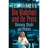 """Die Wahrheit und ihr Preis: Meinung, Macht und Medienvon """"Eva Herman"""""""