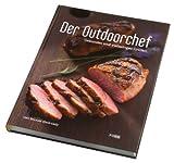 Der Outdoorchef: Gesundes und vielseitiges Grillen