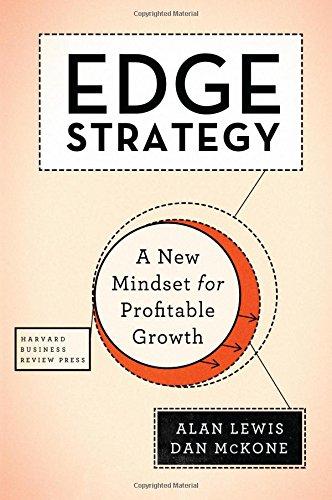 Edge Strategy: A New Mindset for Profitable Growth, by Alan Lewis, Dan McKone
