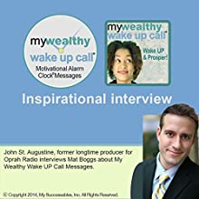 My Wealthy Wake UP Call (TM) Inspirational Interview: An Uplifting Interview with Mat Boggs, John St. Augustine, and Robin B. Palmer  by Mat Boggs Narrated by Mat Boggs, John St. Augustine, Robin B. Palmer