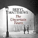 The Uncertain Years | Beryl Matthews