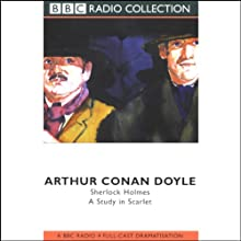 A Study in Scarlet (Dramatized) Performance by Sir Arthur Conan Doyle Narrated by Clive Merrison, Michael Williams, Full Cast