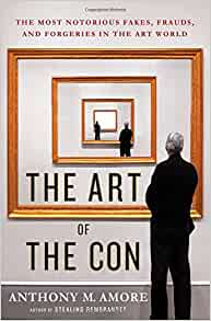 The Art of the Con: The Most Notorious Fakes, Frauds, and