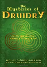 The Mysteries of Druidry: Celtic Mysticism, Theory, & Practice