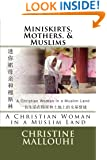 Miniskirts, Mothers, & Muslims: A Christian Woman in a Muslim Land (Chinese Edition)