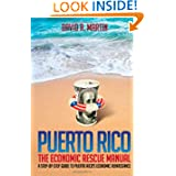 Puerto Rico: The Economic Rescue Manual: A Step-By-Step Guide to Puerto Rico's Economic Renaissance