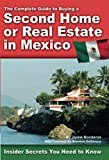 The Complete Guide to Buying a Second Home or Real Estate in Mexico  Insider Secrets You Need to Know: Insider Secrets You Need to Know