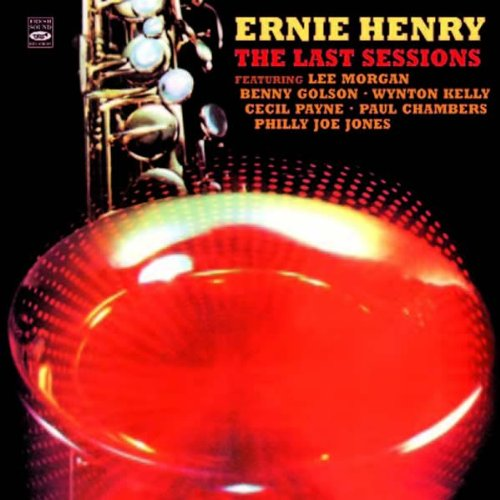 Ernie Henry The Last Sessions. (+ Seven Standards and a Blues) by Lee Morgan, Melba Liston, Ernie Henry, Benny Golson and Cecil Payne