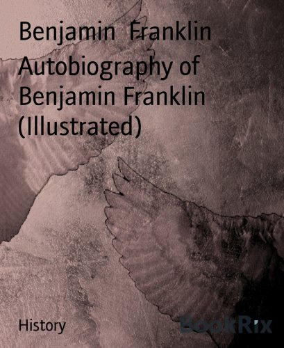 Benjamin Franklin - Autobiography of Benjamin Franklin (Illustrated)