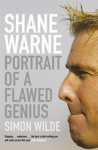Shane Warne: Portrait of a Flawed Genius