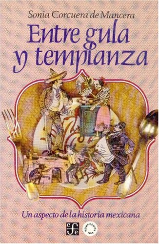 Entre gula y templanza: un aspecto de la historia mexicana (Spanish Edition)