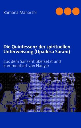 Ramana Maharshi - Die Quintessenz der spirituellen Unterweisung (Upadesa Saram): aus dem Sanskrit übersetzt und kommentiert von Nanyar