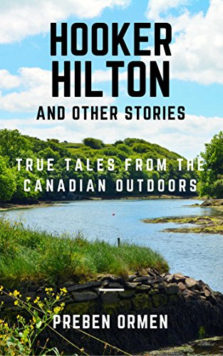 hooker-hilton-and-other-stories-true-tales-from-the-canadian-outdoors-outdoor-world-book-1-english-e
