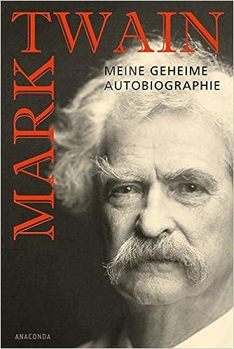 Mark Twain: Meine geheime Autobiographie