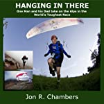 Hanging in There: One Man and His Dad Take on the Alps in the World's Toughest Race | Jon R. Chambers