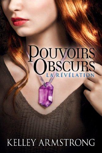 Kelley Armstrong - La Révélation: Pouvoirs obscurs, T3