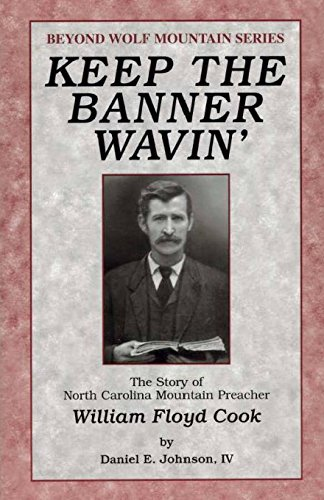 keep-the-banner-wavin-the-story-of-north-carolina-mountain-preacher-william-floyd-cook-volume-1