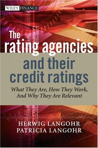 The Rating Agencies and Their Credit Ratings: What They Are, How They Work, and Why They are Relevant (The Wiley Finance Series)