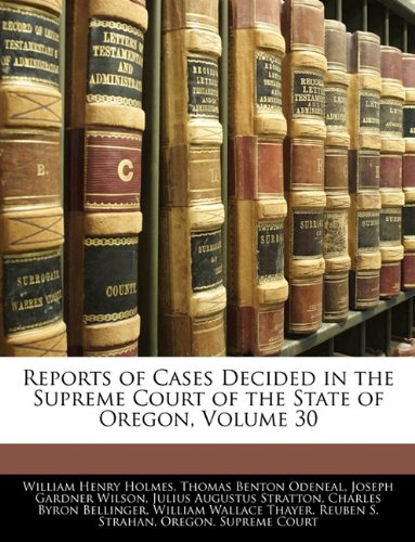 Reports of Cases Decided in the Supreme Court of the State of Oregon, Volume 30