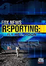Fox News Reporting: Fly Me To The Moon