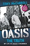 Tony McCarroll Oasis the Truth: My Life as Oasis's Drummer