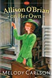 Allison O'Brian on Her Own (0800719484) by Melody Carlson