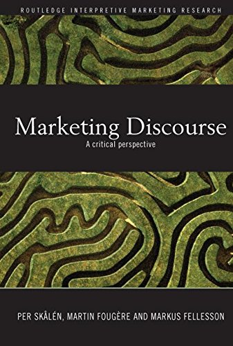 Marketing Discourse: A Critical Perspective (Routledge Interpretive Marketing Research)