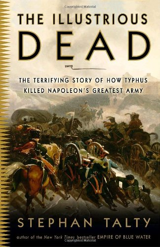 The Illustrious Dead: The Terrifying Story of How Typhus Killed Napoleon