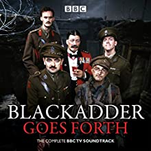 Blackadder Goes Forth: The Last of the Classic Comedy Series  by Richard Curtis Narrated by Rowan Atkinson, Nigel Hawthorn, Full Cast