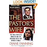 The Pastor's Wife: The True Story of a Minister and the Shocking Death that Divided a Family (St.... by Diane Fanning