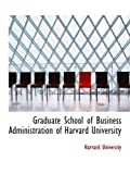 Graduate School of Business Administration of Harvard University (055455237X) by University, Harvard