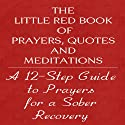 The Little Red Book of Prayers, Quotes and Meditations: A Twelve Step Guide to Prayers for Sober Recovery Audiobook by Glenn T. Langohr Narrated by Glenn T. Langohr